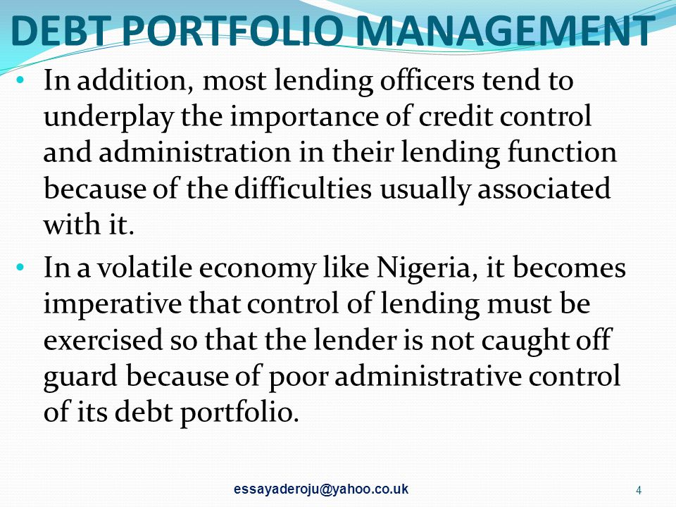 DEBT PORTFOLIO MANAGEMENT Bad debt portfolio can spell doom and trigger another credits crisis in the country. In the circumstances therefore, emphasi