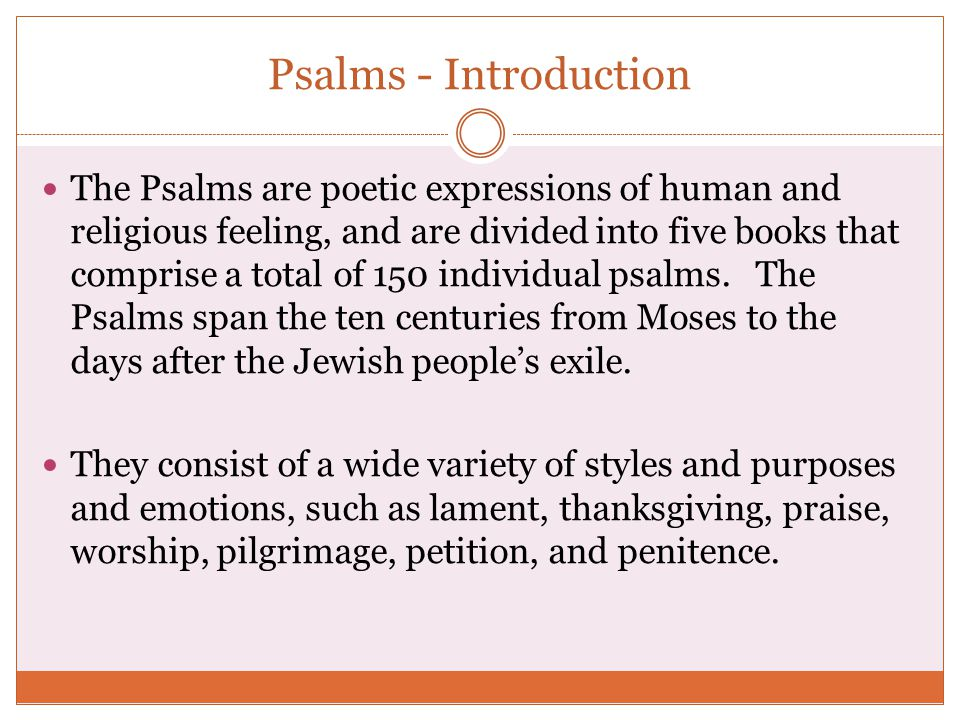 Psalms - Introduction The Psalms are poetic expressions of human and religious feeling, and are divided into five books that comprise a total of 150 i