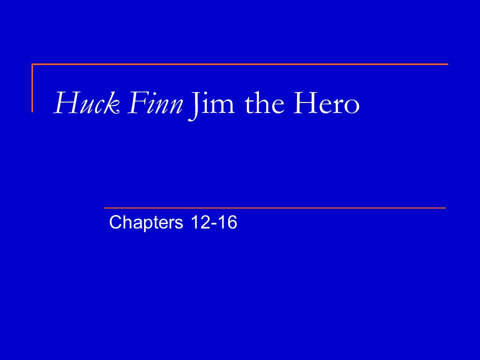 Huck Finn Jim the Hero Chapters 12-16