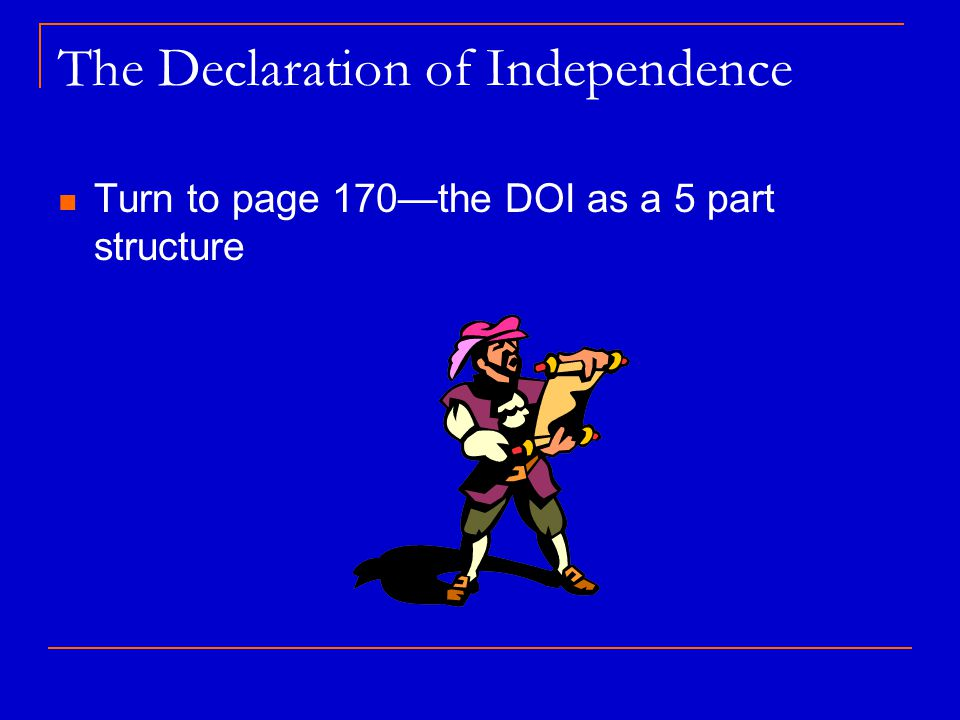The Declaration of Independence Turn to page 170—the DOI as a 5 part structure