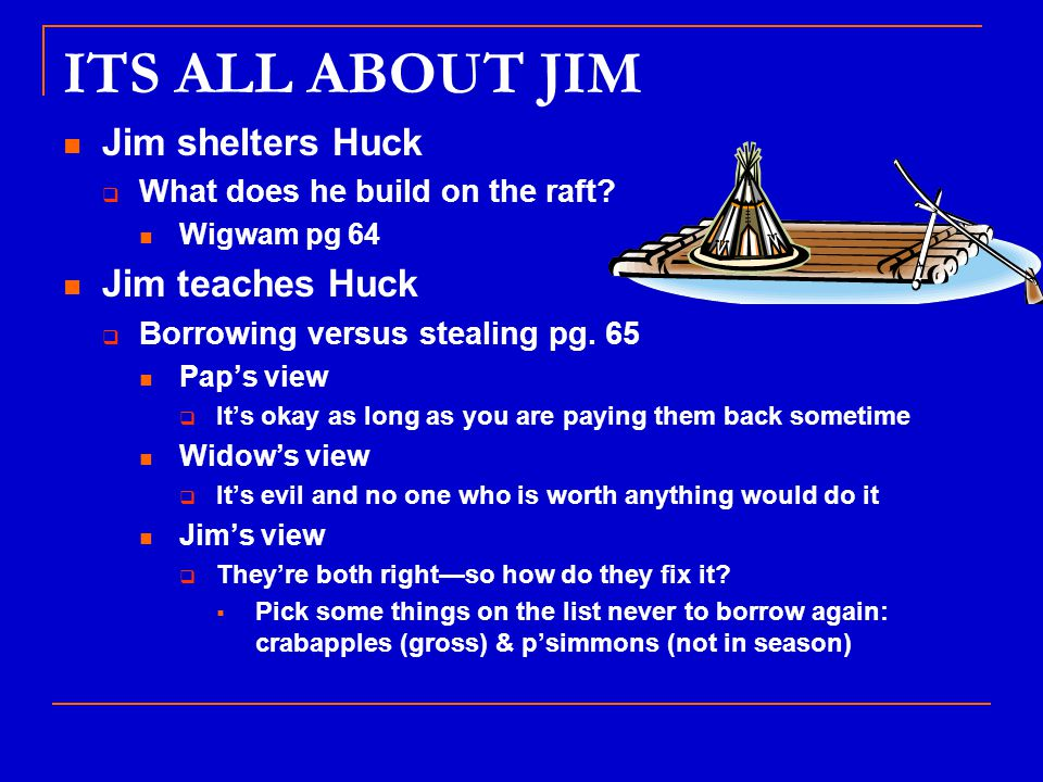 ITS ALL ABOUT JIM Jim shelters Huck  What does he build on the raft.