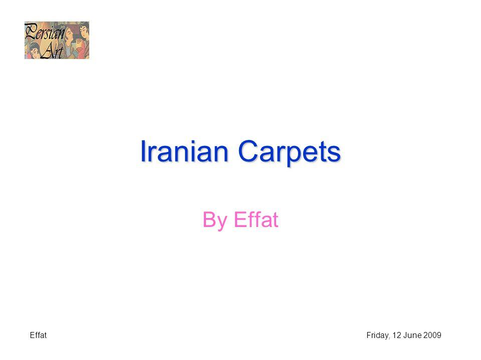 EffatFriday, 12 June 2009 Iranian Carpets By Effat