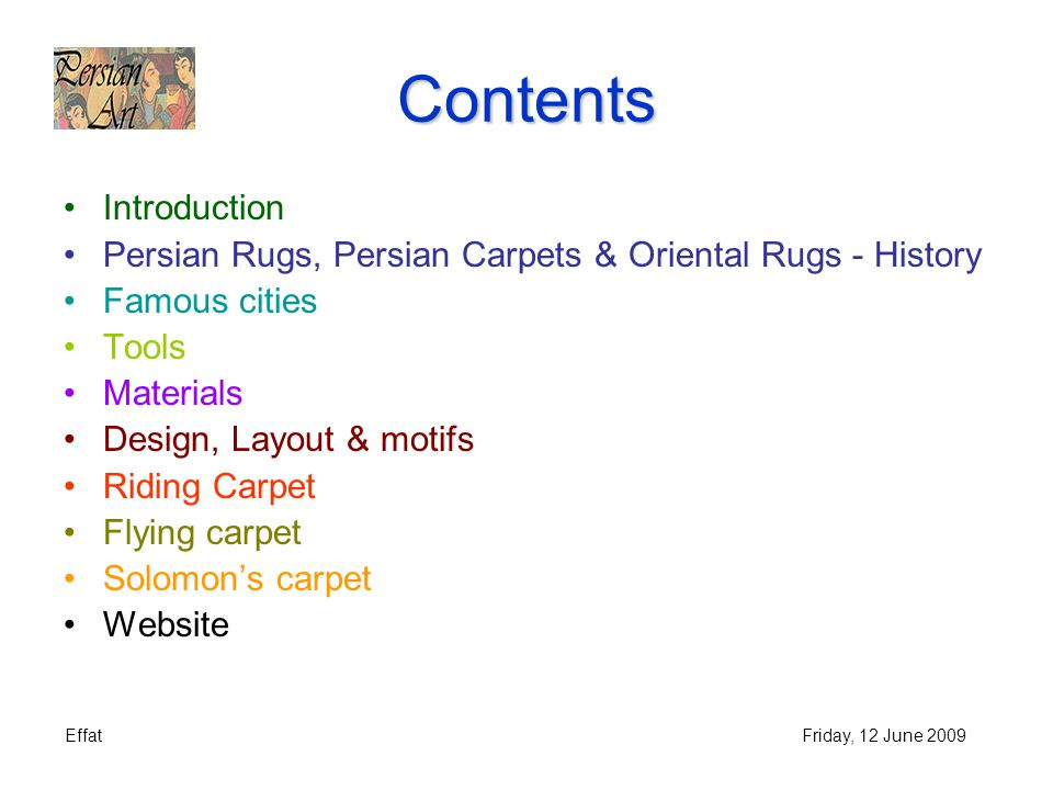 EffatFriday, 12 June 2009 Contents Introduction Persian Rugs, Persian Carpets & Oriental Rugs - History Famous cities Tools Materials Design, Layout &