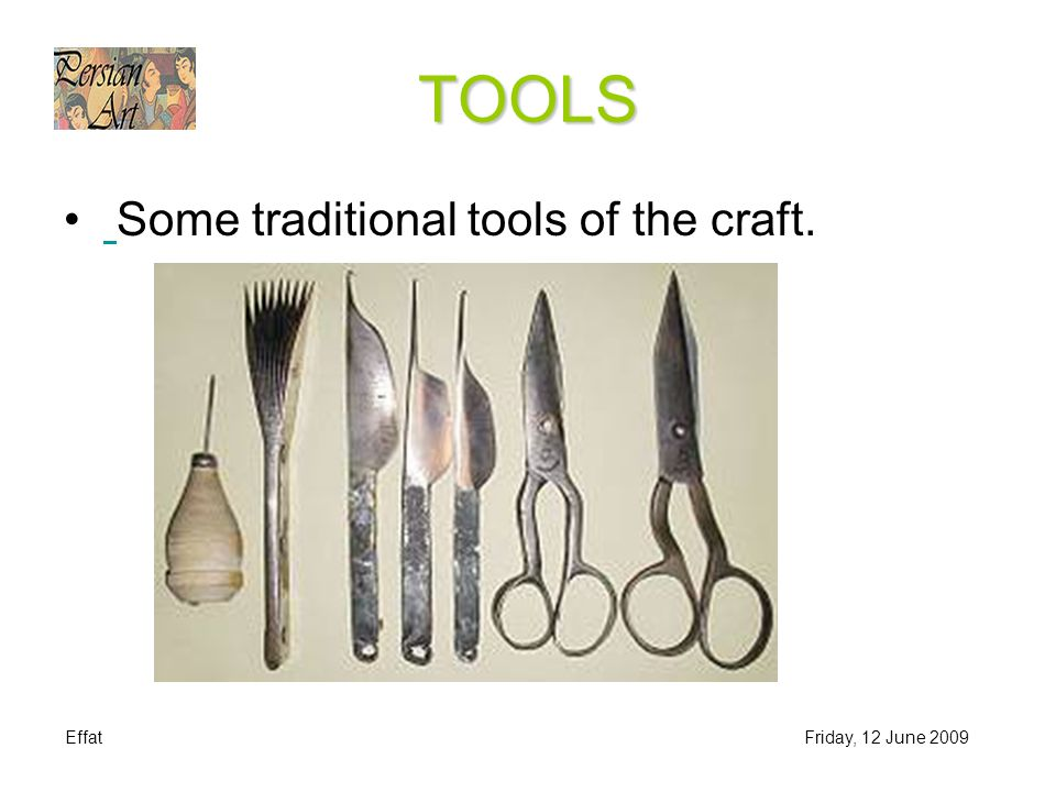 EffatFriday, 12 June 2009 TOOLS Some traditional tools of the craft.