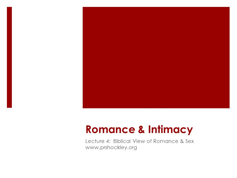 Romance & Intimacy Lecture 4: Biblical View of Romance & Sex www.prshockley.org