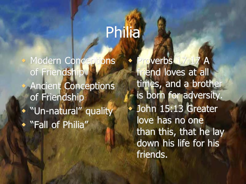 " Modern Conceptions of Friendship  Ancient Conceptions of Friendship  ""Un-natural"" quality  ""Fall of Philia""  Modern Conceptions of Friendship "