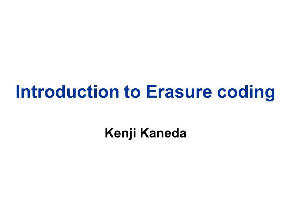 Introduction to Erasure coding Kenji Kaneda