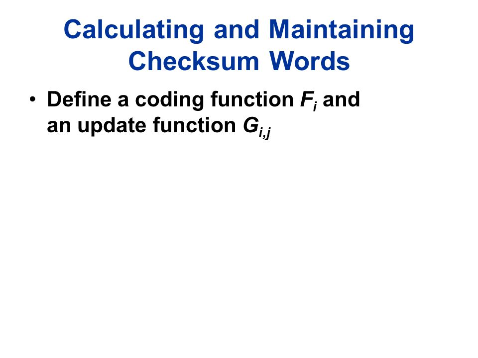 Calculating and Maintaining Checksum Words Define a coding function F i and an update function G i,j