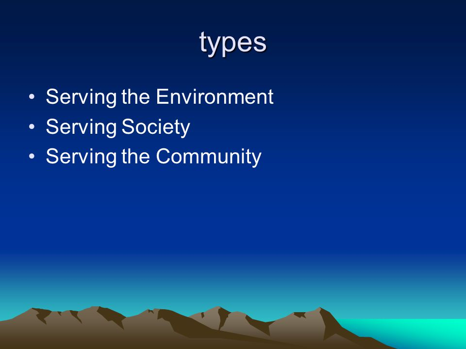 types Serving the Environment Serving Society Serving the Community