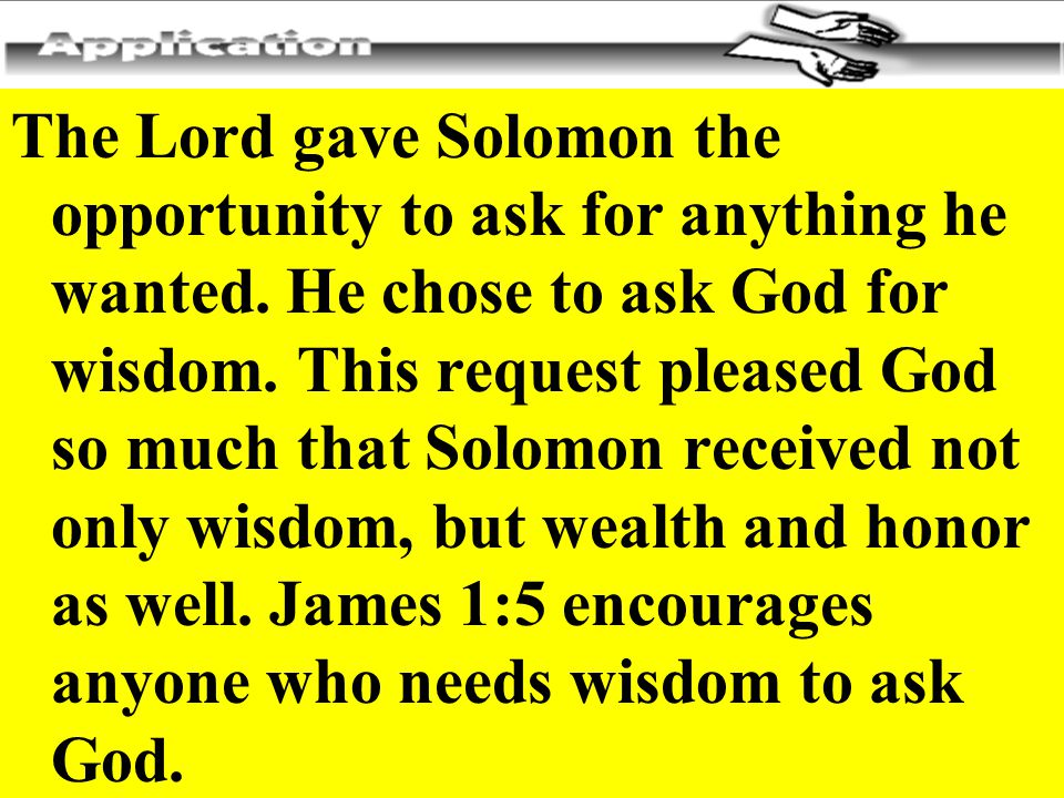 The Lord gave Solomon the opportunity to ask for anything he wanted.
