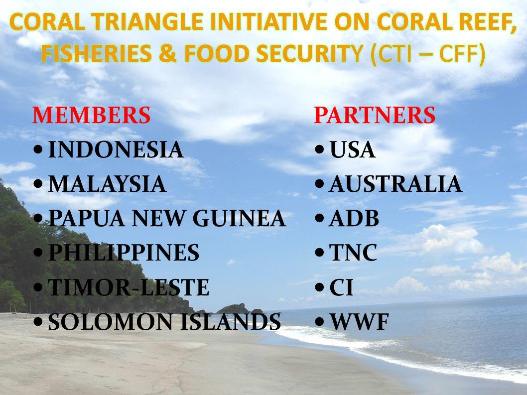 MEMBERS INDONESIA MALAYSIA PAPUA NEW GUINEA PHILIPPINES TIMOR-LESTE SOLOMON ISLANDS PARTNERS USA AUSTRALIA ADB TNC CI WWF