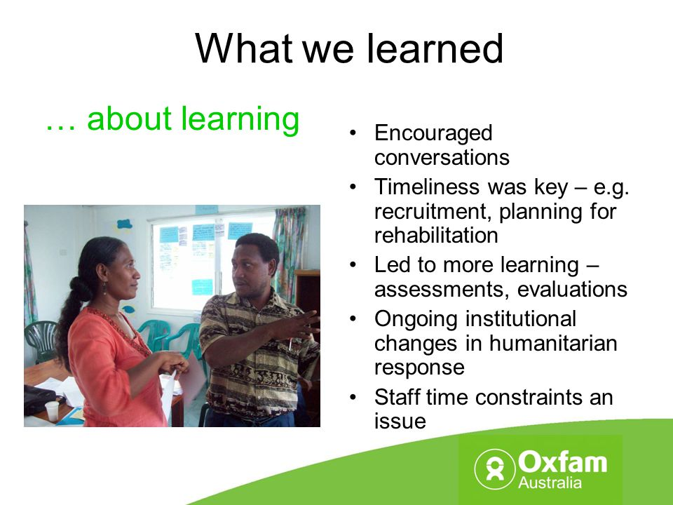 What we learned Encouraged conversations Timeliness was key – e.g. recruitment, planning for rehabilitation Led to more learning – assessments, evalua