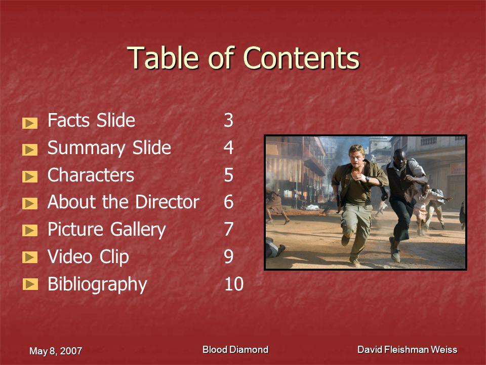 Blood Diamond May 8, 2007 David Fleishman Weiss Facts Slide Name of Movie: Blood Diamond Director: Edward Zwick Writers: Charles Leavitt (screenplay and story), C.
