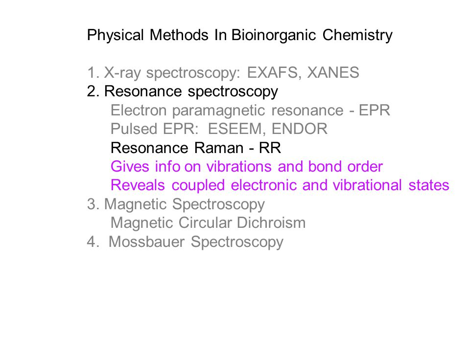 Physical Methods In Bioinorganic Chemistry 1. X-ray spectroscopy: EXAFS, XANES 2.