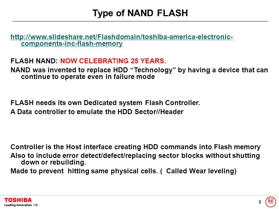 3 秘 http://www.slideshare.net/Flashdomain/toshiba-america-electronic- components-inc-flash-memory FLASH NAND: NOW CELEBRATING 25 YEARS. NAND was inven