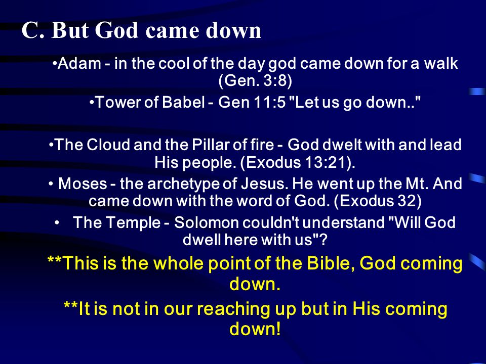 C. But God came down Adam - in the cool of the day god came down for a walk (Gen.