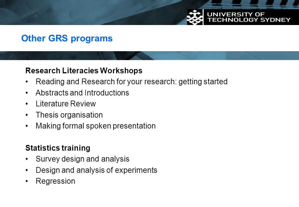 Other GRS programs Research Literacies Workshops Reading and Research for your research: getting started Abstracts and Introductions Literature Review