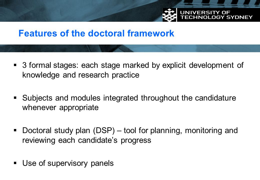 Features of the doctoral framework  3 formal stages: each stage marked by explicit development of knowledge and research practice  Subjects and modu
