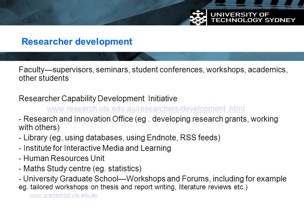 Researcher development Faculty—supervisors, seminars, student conferences, workshops, academics, other students Researcher Capability Development Init