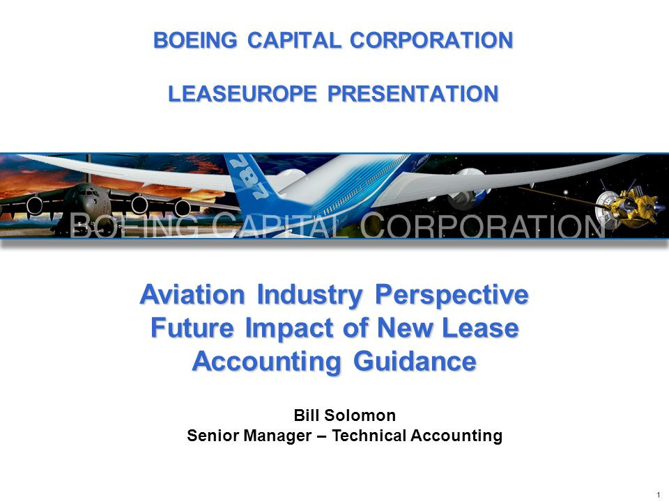 Aviation Industry Perspective Future Impact of New Lease Accounting Guidance Bill Solomon Senior Manager – Technical Accounting 1 BOEING CAPITAL CORPO