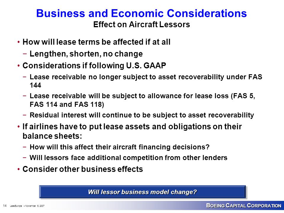 B OEING C APITAL C ORPORATION 14 LeasEurope – November 5, 2007 Business and Economic Considerations Effect on Aircraft Lessors How will lease terms be affected if at all −Lengthen, shorten, no change Considerations if following U.S.
