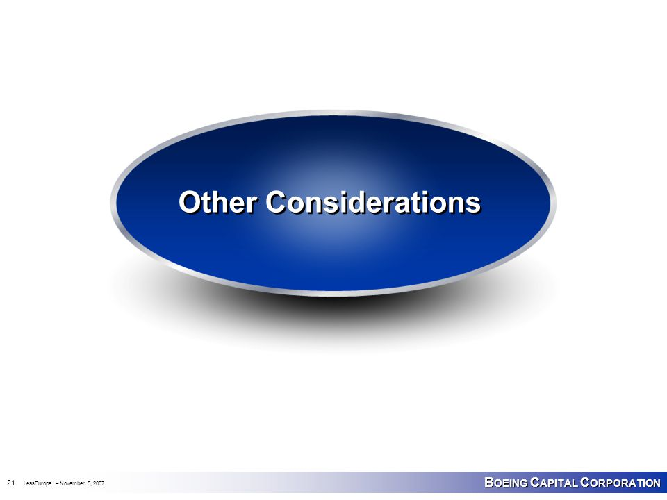 B OEING C APITAL C ORPORATION 21 LeasEurope – November 5, 2007 Other Considerations