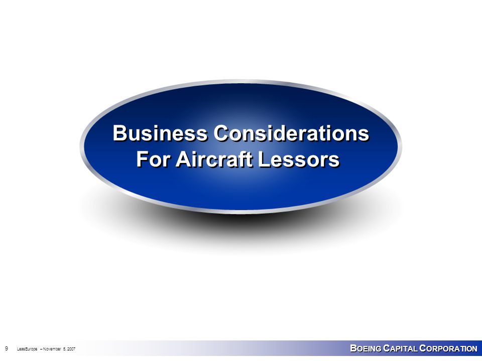 B OEING C APITAL C ORPORATION 9 LeasEurope – November 5, 2007 Business Considerations For Aircraft Lessors Business Considerations For Aircraft Lessors