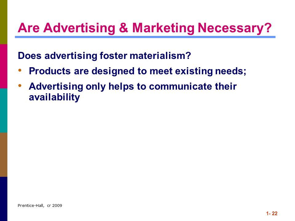 Prentice-Hall, cr 2009 1- 22 Are Advertising & Marketing Necessary.