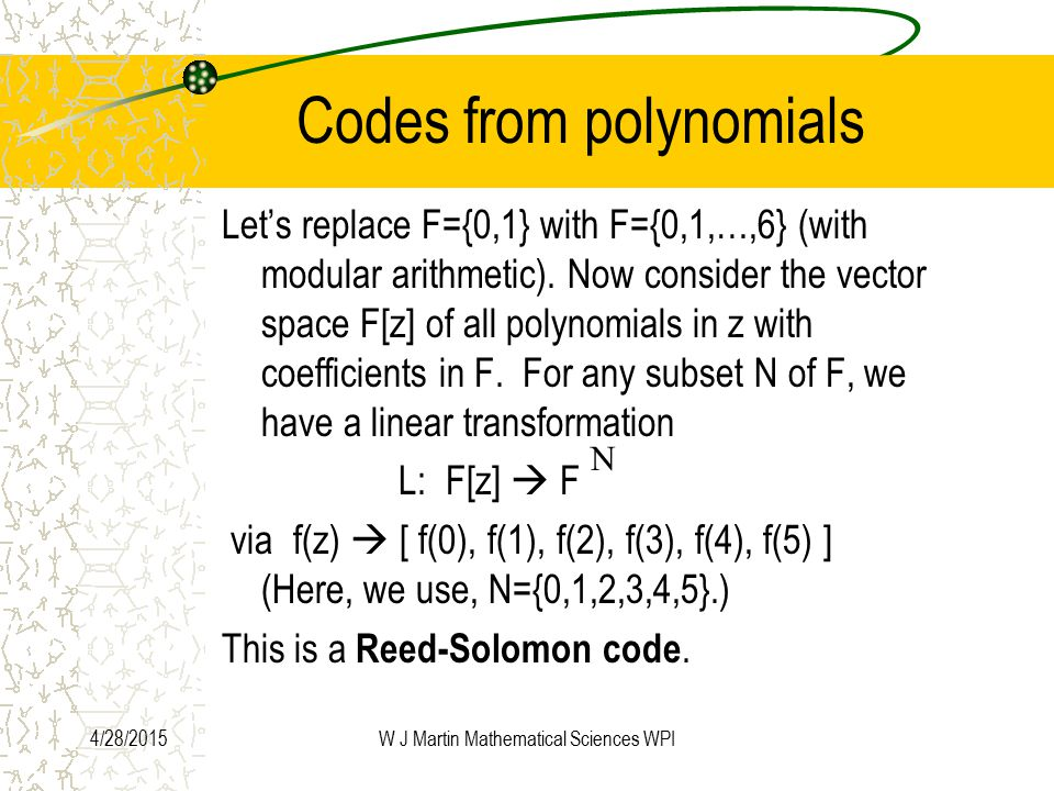 4/28/2015W J Martin Mathematical Sciences WPI Codes from polynomials Let's replace F={0,1} with F={0,1,…,6} (with modular arithmetic).