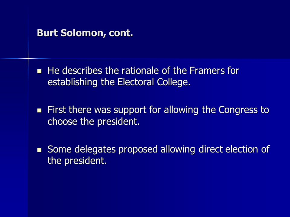 Burt Solomon, cont. He describes the rationale of the Framers for establishing the Electoral College. He describes the rationale of the Framers for es