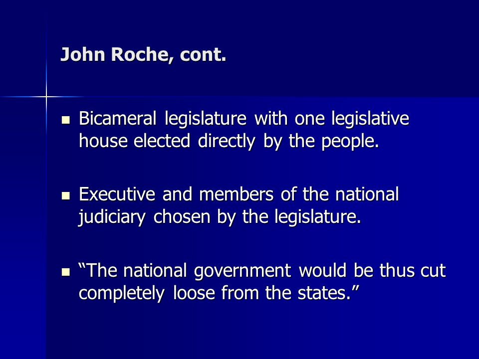 John Roche, cont. Bicameral legislature with one legislative house elected directly by the people. Bicameral legislature with one legislative house el