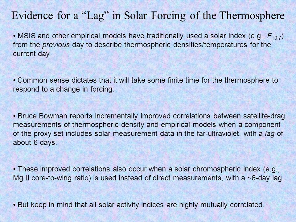 Evidence for a Lag in Solar Forcing of the Thermosphere MSIS and other empirical models have traditionally used a solar index (e.g., F 10.7 ) from the previous day to describe thermospheric densities/temperatures for the current day.
