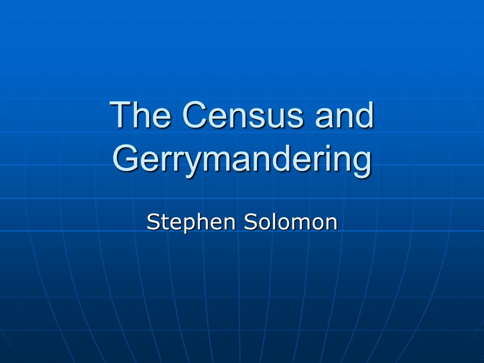 The Census and Gerrymandering Stephen Solomon