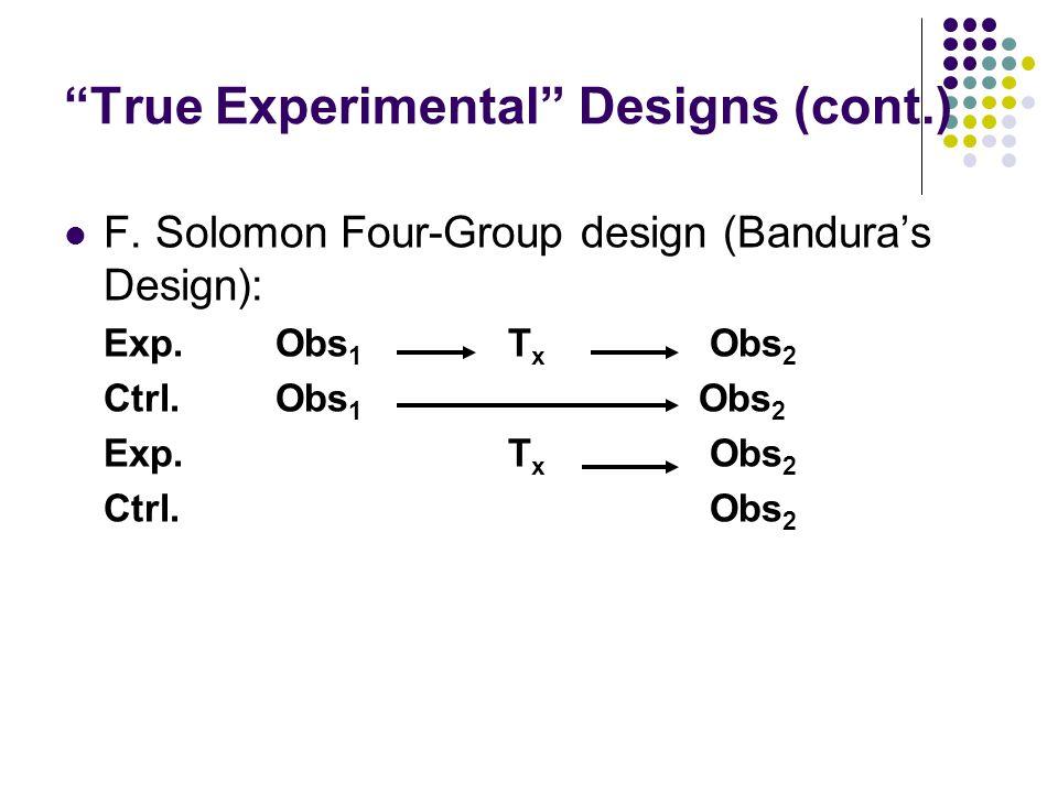 True Experimental Designs (cont.) F.