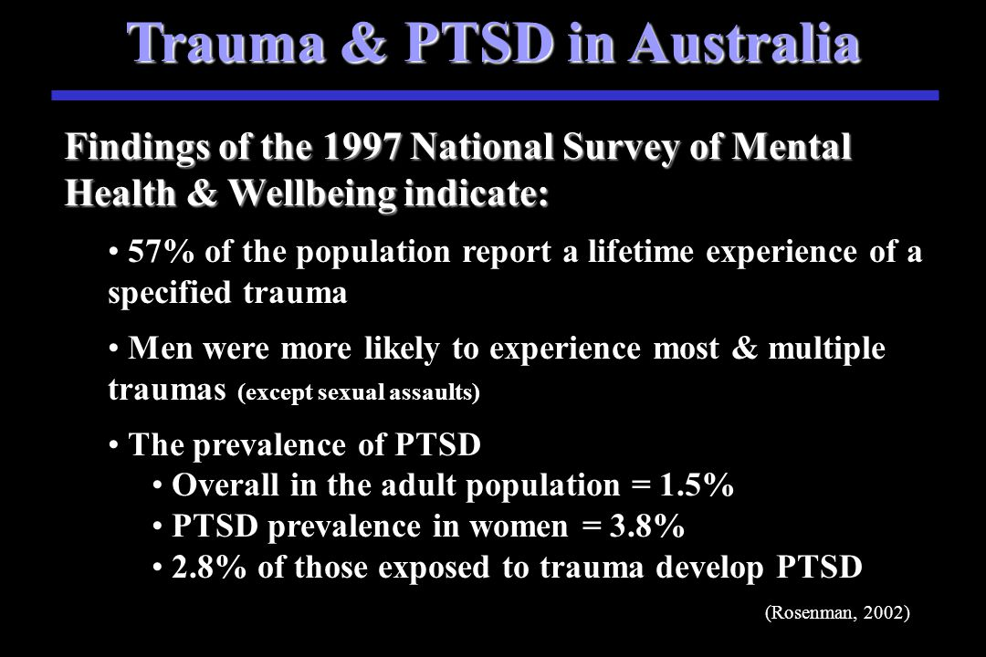 PTSD in U.S.A. Over 50% of U.S. women & 60% of men report experiencing at least 1 traumatic event at some point in their lives. But, only a minority (