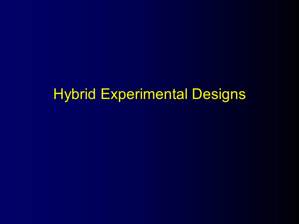 Hybrid Experimental Designs