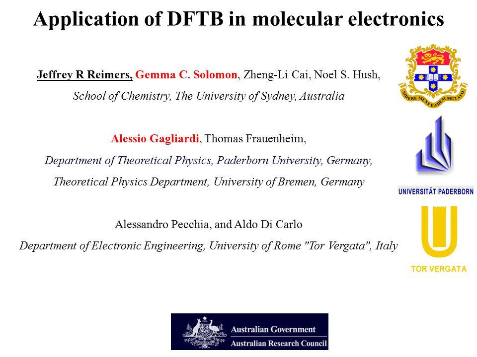 Application of DFTB in molecular electronics Jeffrey R Reimers, Gemma C. Solomon, Zheng-Li Cai, Noel S. Hush, School of Chemistry, The University of S