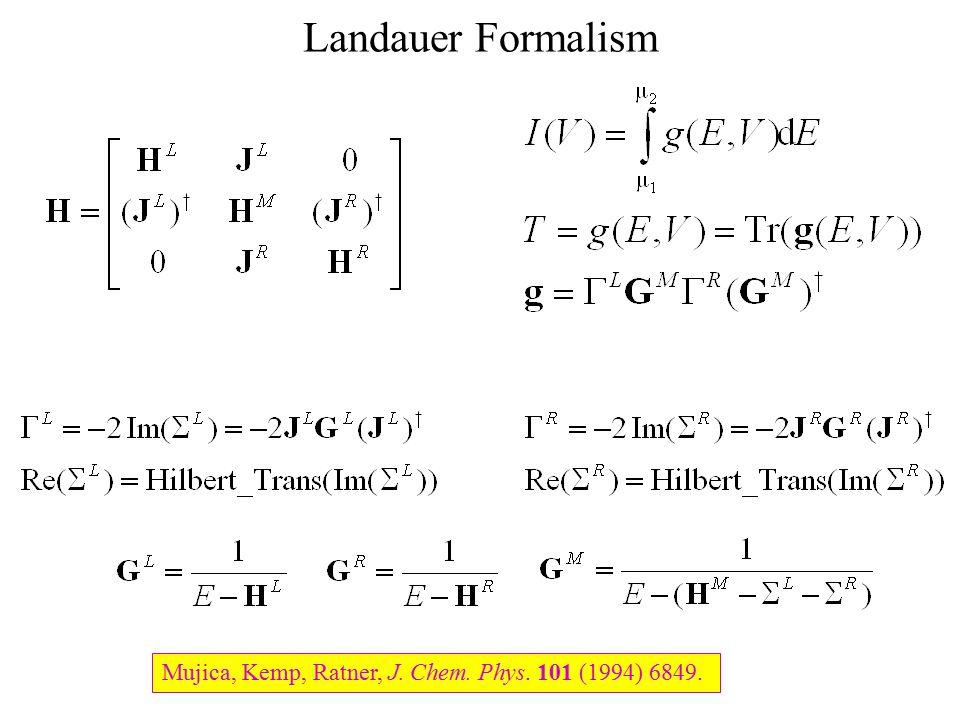 Landauer Formalism Mujica, Kemp, Ratner, J. Chem. Phys. 101 (1994) 6849.