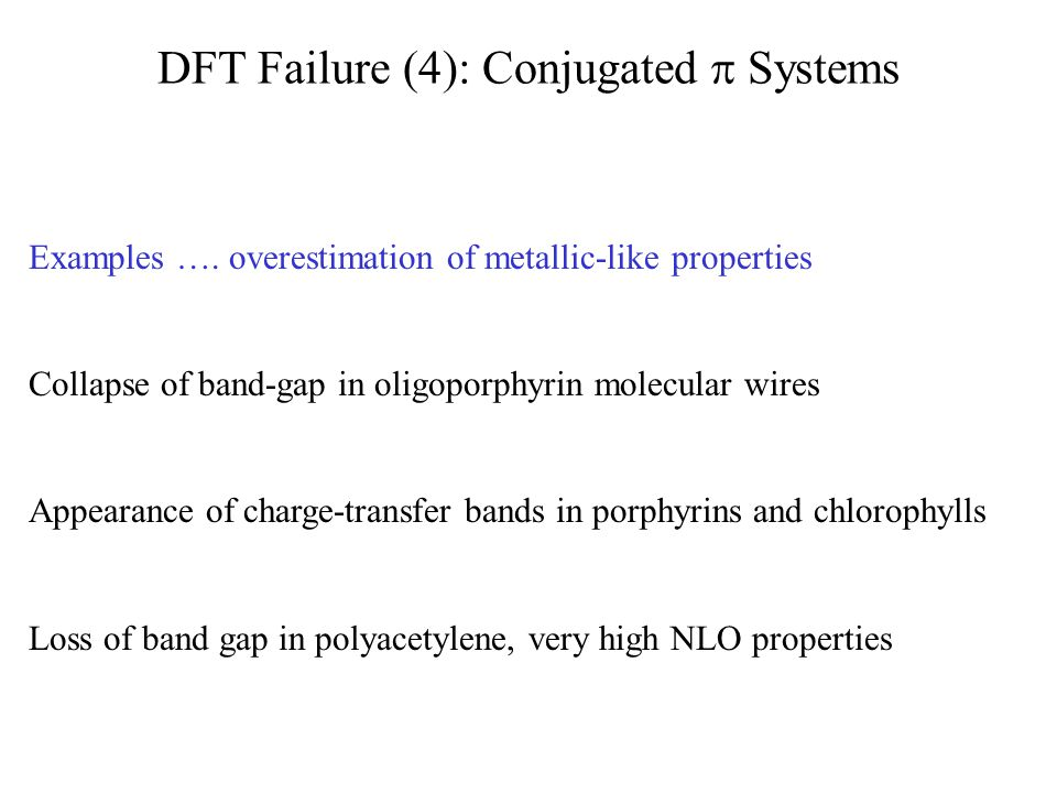 DFT Failure (4): Conjugated  Systems Examples …. overestimation of metallic-like properties Collapse of band-gap in oligoporphyrin molecular wires Ap