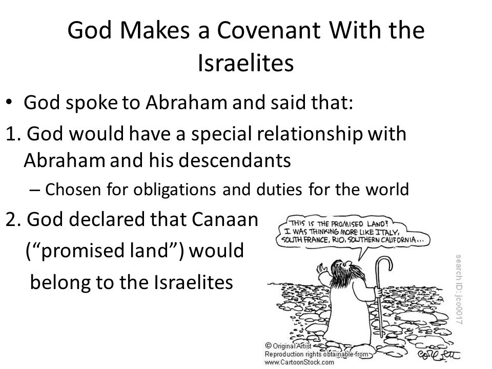 God Makes a Covenant With the Israelites God spoke to Abraham and said that: 1. God would have a special relationship with Abraham and his descendants