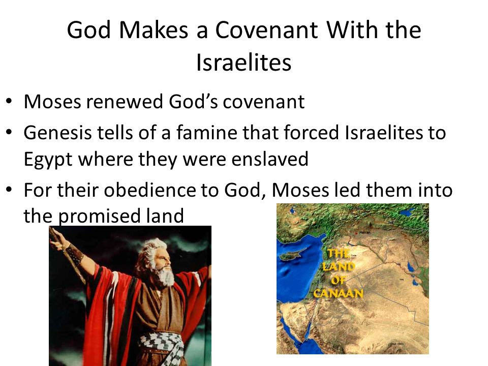 God Makes a Covenant With the Israelites Moses renewed God's covenant Genesis tells of a famine that forced Israelites to Egypt where they were enslav