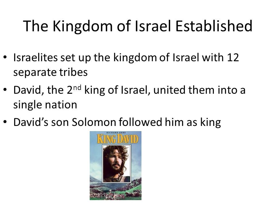 The Kingdom of Israel Established Israelites set up the kingdom of Israel with 12 separate tribes David, the 2 nd king of Israel, united them into a s