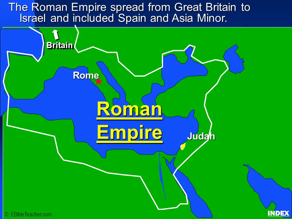 The Roman Empire spread from Great Britain to Israel and included Spain and Asia Minor.