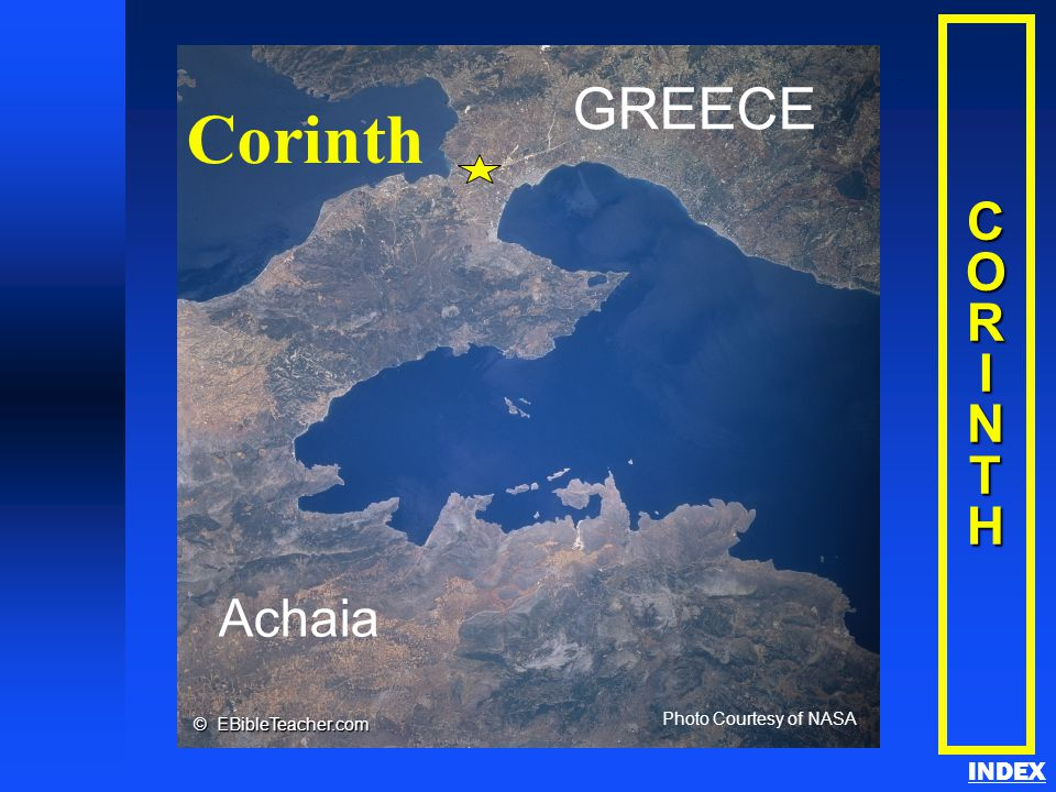 Achaia Corinth GREECE Photo Courtesy of NASA © EBibleTeacher.com Corinth INDEXCORINTH