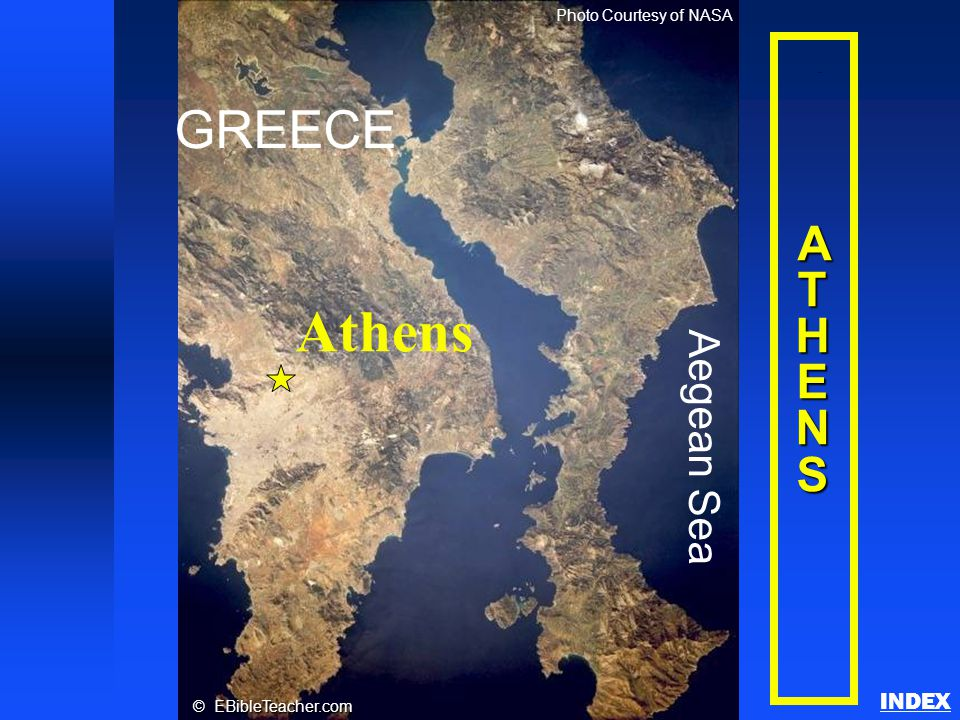 ATHENSATHENSATHENSATHENS GREECE Aegean Sea Athens Photo Courtesy of NASA © EBibleTeacher.com Athens INDEX