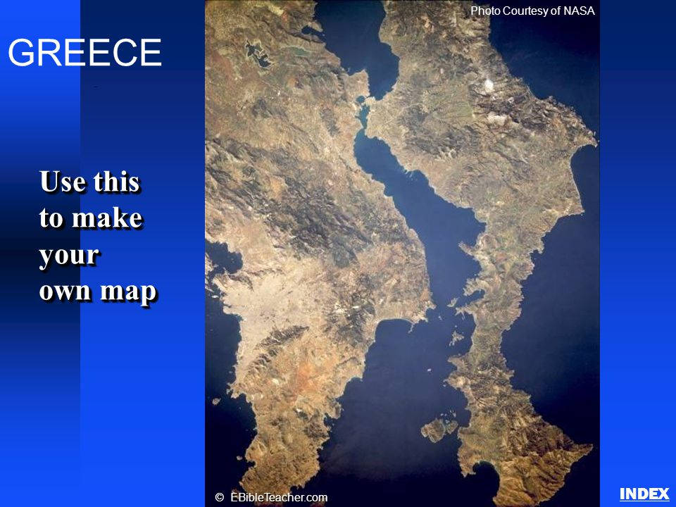 GREECE Photo Courtesy of NASA © EBibleTeacher.com Athens INDEX Use this to make your own map