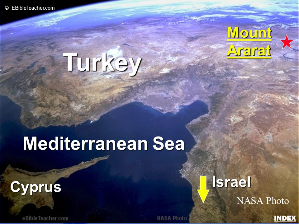 Mediterranean Sea Cyprus Turkey MountArarat NASA Photo © EBibleTeacher.com Israel Noah's Ark 2 INDEX