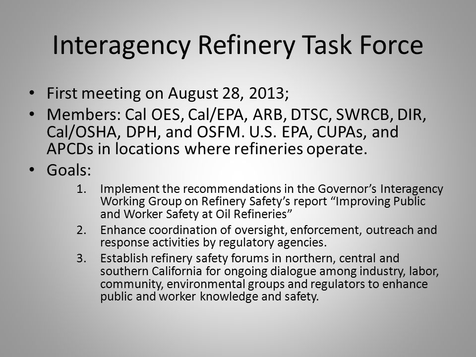 Interagency Refinery Task Force First meeting on August 28, 2013; Members: Cal OES, Cal/EPA, ARB, DTSC, SWRCB, DIR, Cal/OSHA, DPH, and OSFM.