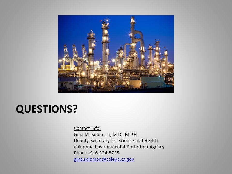 QUESTIONS. Contact Info: Gina M. Solomon, M.D., M.P.H.
