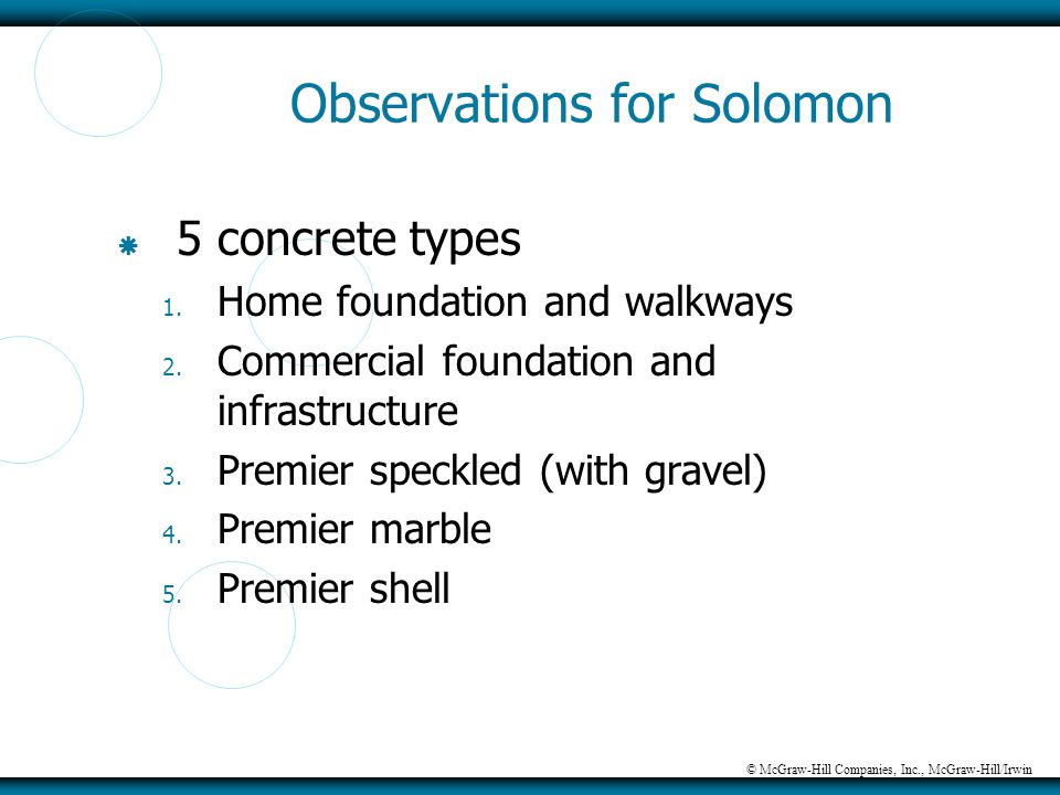 © McGraw-Hill Companies, Inc., McGraw-Hill/Irwin Observations for Solomon  5 concrete types 1. Home foundation and walkways 2. Commercial foundation